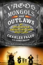 Vagos, Mongols and Outlaws ebook by Charles Falco