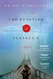 The Devotion of Suspect X - A Detective Galileo Novel ebook by Keigo Higashino,Alexander O. Smith
