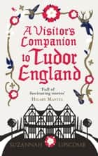 A Visitor's Companion to Tudor England eBook by Suzannah Lipscomb