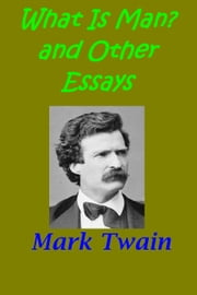What Is Man? & other essays ebook by Mark Twain