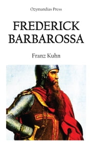 Frederick Barbarossa ebook by Franz Kuhn