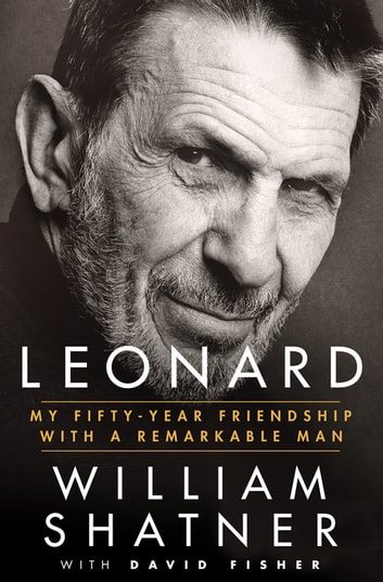 Leonard - My Fifty-Year Friendship with a Remarkable Man ebook by William Shatner,David Fisher
