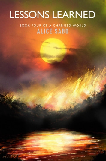 Lessons Learned - A Changed World, #4 ebook by Alice Sabo