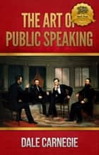 The Art of Public Speaking ebook by Dale Carnegie, Wyatt North
