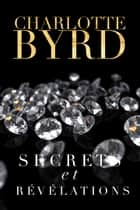 Secrets et Révélations ebook by Charlotte Byrd
