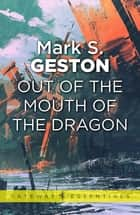 Out of the Mouth of the Dragon ebook by Mark S. Geston