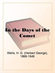 In The Days Of The Comet ebook by H. G. Wells