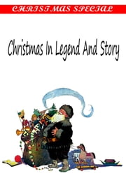 Christmas In Legend And Story [Christmas Summary Classics] ebook by Elva S. Smith