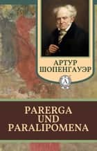 Parerga und Paralipomena ebook by Артур Шопенгауэр