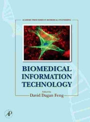 Biomedical Information Technology ebook by Feng, David Dagan