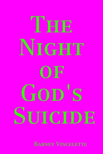 The Night of God's Suicide ebook by Barney Vincelette