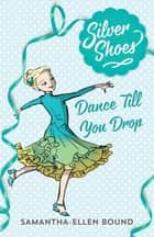Silver Shoes 4: Dance Till you Drop ebook by Samantha-Ellen Bound