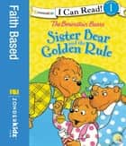 The Berenstain Bears Sister Bear and the Golden Rule ebook by Stan and Jan Berenstain w/ Mike Berenstain