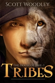 The House of Jake: Part 1: Tribes - The House of Jake, #1 ebook by Scott Woodley