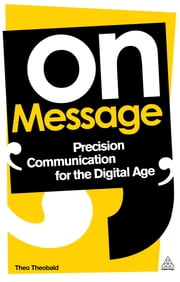 On Message - Precision Communication for the Digital Age ebook by Theo Theobald