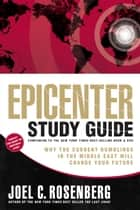 Epicenter Study Guide eBook by Joel C. Rosenberg