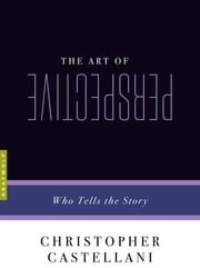 The Art of Perspective - Who Tells the Story ebook by Christopher Castellani