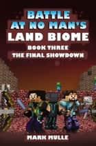 The Battle at No- Man's Land Biome, Book 3: The Final Showdown ebook by Mark Mulle
