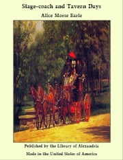 Stage-coach and Tavern Days ebook by Alice Morse Earle