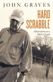 Hard Scrabble - Observations on a Patch of Land ebook by John Graves