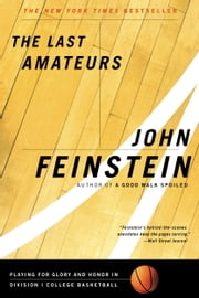 The Last Amateurs - Playing for Glory and Honor in Division I College Basketball ebook by John Feinstein