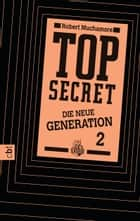 Top Secret. Die Intrige - Die neue Generation 2 ebook by Robert Muchamore, Tanja Ohlsen