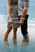 Unraveling Isobel ebook by Eileen Cook