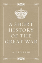 A Short History of the Great War ebook by A. F. Pollard
