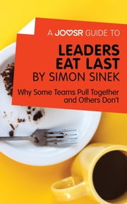 A Joosr Guide to... Leaders Eat Last by Simon Sinek: Why Some Teams Pull Together and Others Don't ebook by Joosr