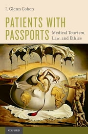 Patients with Passports - Medical Tourism, Law, and Ethics ebook by I. Glenn Cohen