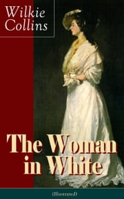 The Woman in White (Illustrated): A Mystery Suspense Novel from the prolific English writer, best known for The Moonstone, No Name, Armadale, The Law and The Lady, The Dead Secret, Man and Wife, Poor Miss Finch and The Black Robe ebook by Wilkie  Collins,John  McLenan
