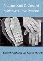 Vintage Knit & Crochet Mitten & Glove Patterns ebook by Kimberly Em