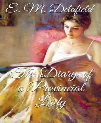 The Diary of a Provincial Lady (Annotated) ebook by E. M. Delafield