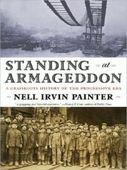 Standing at Armageddon: A Grassroots History of the Progressive Era ebook by Nell Irvin Painter