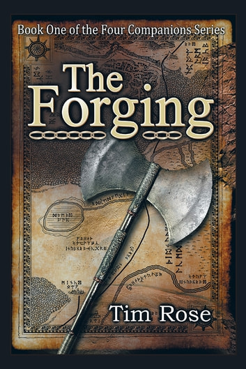 The Forging - Book One of the Four Companions Series ebook by Tim Rose
