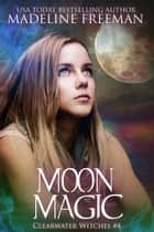 Moon Magic ebook by Madeline Freeman