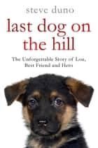 The Last Dog on the Hill ebook by Steve Duno