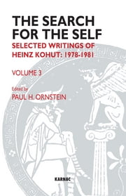 The Search for the Self - Selected Writings of Heinz Kohut 1978-1981 ebook by Heinz Kohut,Paul Ornstein