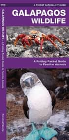Galapagos Wildlife - A Folding Pocket Guide to Familiar Animals ebook by James Kavanagh, Raymond Leung, Waterford Press