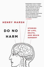 Do No Harm - Stories of Life, Death, and Brain Surgery ebook by Henry Marsh