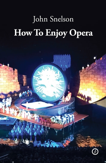 How to Enjoy Opera ebook by John Snelson