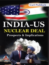 India-US Nuclear Deal ebook by Carl Paddock