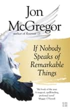 If Nobody Speaks of Remarkable Things ebook by