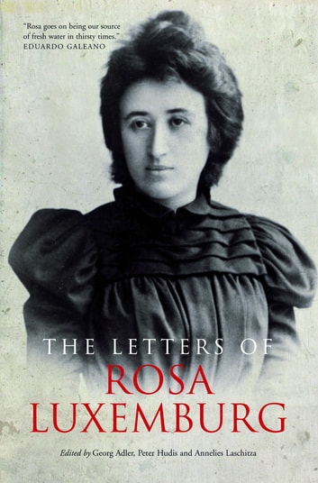The Letters of Rosa Luxemburg ebook by Rosa Luxemburg