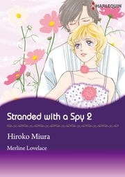 Stranded With A Spy 2 (Harlequin Comics) - Harlequin Comics ebook by Merline Lovelace,Hiroko Miura