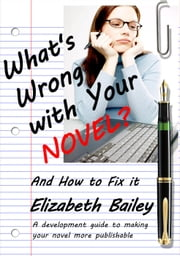 What's Wrong with your Novel? And How to Fix it ebook by Kobo.Web.Store.Products.Fields.ContributorFieldViewModel