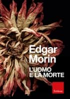 L'uomo e la morte ebook by Edgar Morin