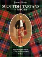 Scottish Tartans in Full Color ebook by James Grant
