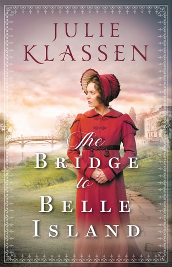 The Bridge to Belle Island eBook by Julie Klassen