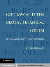 Soft Law and the Global Financial System - Rule Making in the 21st Century ebook by Chris Brummer